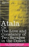 Atala Or, The Love And Constancy Of Two Savages In The Desert - F.R. Chateaubriand