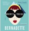 Where'd You Go, Bernadette (Audio) - Maria Semple