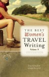 The Best Women's Travel Writing, Volume 9: True Stories from Around the World - Lavinia Spalding