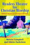 Readers Theatre for Christian Worship: Biblical Stories of Courage and Faith - Melvin Campbell