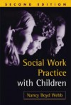Social Work Practice with Children (Social Work Practice with Children and Families) - Nancy Boyd Webb