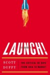 Launch!: The Critical 90 Days from Idea to Market - Scott Duffy