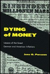 Dying of Money: Lessons of the Great German and American Inflations - Jens O. Parsson