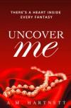 Uncover Me - A.M. Hartnett