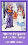 Princess Pirlipatine and the Nutcracker - Alexandre Dumas