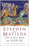 Stephen And Matilda: The Civil War Of 1139 53 - Jim Bradbury