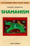 Pocket Guide to Shamanism (The Crossing Press Pocket Series) - Thomas Dale Cowan