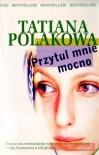 Przytul Mnie Mocno - Tatiana Polakowa