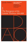 The Christian Tradition 1: The Emergence of the Catholic Tradition 100-600 - Jaroslav Jan Pelikan