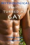Mythological Beasts Turned Me Gay: Three Book Collection: (Mythology Erotica) - Hunter Fox