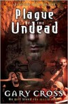 Plague of the Undead: Chronicles of Blood - Gary Cross