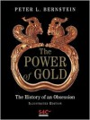 The Power of Gold: The History of an Obsession - Peter L. Bernstein