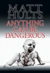 Anything Can Be Dangerous - Matt Hults, James Roy Daley