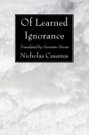 Of Learned Ignorance: - Nicholas Cusanus