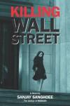 Killing Wall Street - Sanjay Sanghoee