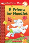 A Friend for Noodles (Scholastic Reader Picture Clue, Level 1: Noodles) - Hans Wilhelm