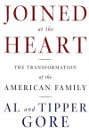 Joined at the Heart: The Transformation of the American Family - Al Gore, Tipper Gore