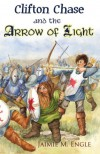 Clifton Chase and the Arrow of Light - Jaimie M. Engle