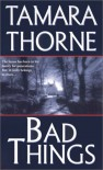 Bad Things - Tamara Thorne