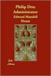 Philip Dru: Administrator - Edward Mandell House