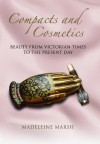 Compacts and Cosmetics: Beauty From Victorian Times to the Present Day (Women With Style) - Madeleine Marsh