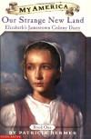 My America: Our Strange New Land: Elizabeth's Jamestown Colony Diary, Book One - Patricia Hermes