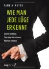 Wie man jede Lüge erkennt: Zeichen verstehen, Täuschung durchschauen, Wahrheit ermitteln - Pamela Meyer