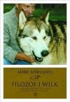 Filozof i wilk. Czego może nas nauczyć dzikość o miłości, śmierci i szczęściu - Mark Rowlands