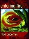 Entering Fire - Rikki Ducornet
