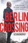 The Berlin Crossing - Kevin Brophy