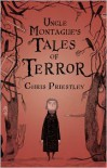 Uncle Montague's Tales of Terror - Chris Priestley