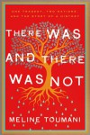 There Was and There Was Not: Turkey, the Armenians, and the Story of a Never-Ending History - Meline Toumani
