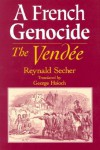 A French Genocide: The Vendee - Reynald Secher, George Holoch