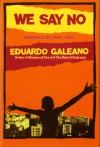 We Say No: Chronicles 1963-1991 - Eduardo Galeano, Mark Fried