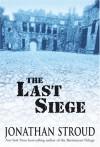 The Last Siege - Jonathan Stroud