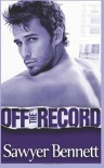 Off the Record  - Sawyer Bennett