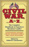 Civil War, A to Z: The Complete Handbook of America's Bloodiest Conflict - Clifford L. Lindecker