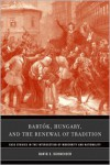 Bartok, Hungary, and the Renewal of Tradition: Case Studies in the Intersection of Modernity and Nationality - David E. Schneider