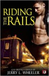 Riding the Rails: Locomotive Lust and Carnal Cabooses - Jerry L. Wheeler, Gavin Atlas, J.D. Barton, Nathan Burgoine, Dale Chase, Erastes, William Holden, Jeffrey Ricker, Rob Rosen, Daniel M. Jaffe, Jay Neal, Joseph Baneth Allen, Dusty Taylor, Hank  Edwards, Jeff Mann, Rick R. Reed