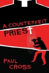 A Counterfeit Priest - Paul Cross