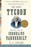 The First Tycoon: The Epic Life of Cornelius Vanderbilt - T.J. Stiles