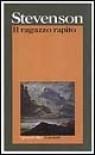 Il ragazzo rapito - Robert Louis Stevenson, Alberto Mario Ciriello, Lamberto Binni