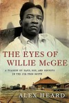 The Eyes of Willie McGee: A Tragedy of Race, Sex, and Secrets in the Jim Crow South - Alex Heard