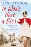 It Won't Hurt a Bit: Nursing Tales from the Swinging Sixties - Jane Yeadon