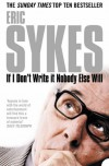 If I Don't Write it Nobody Else Will - Eric Sykes