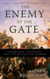 The Enemy at the Gate: Habsburgs, Ottomans, and the Battle for Europe - Andrew Wheatcroft