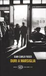 Duri a Marsiglia - Gian Carlo Fusco, Giovanni Arpino, Tommaso De Lorenzis, Luigi Bernardi