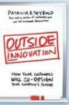 Outside Innovation: How Your Customers Will Co-Design Your Company's Future - Patricia B. Seybold