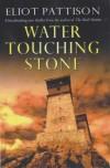 Water Touching Stone  - Eliot Pattison