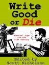 Write Good or Die - 'Scott Nicholson',  'Gayle Lynds',  'Kevin J. Anderson',  'M.J. Rose',  'Heather Graham',  'Douglas Clegg',  'Alexandra Sokoloff',  'J.A. Konrath',  'Harley Jane Kozak',  'Jonathan Maberry'